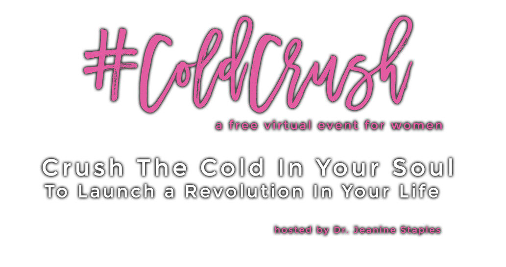 #ColdCrush Crush the Cold In Your Soul To Launch A Revolution In Your Life  hosted by Dr. Jeanine Staples