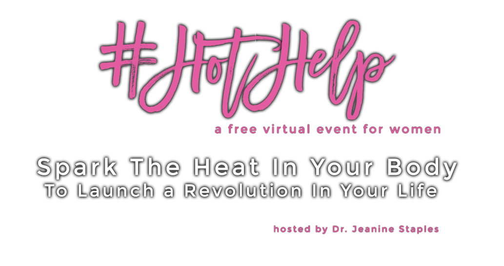 #HotHelp Spark the Heat In Your Body To Launch A Revolution In Your Life  hosted by Dr. Jeanine Staples
